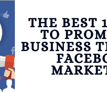The Best 10 Ways to Promote a Business Through Facebook Marketing